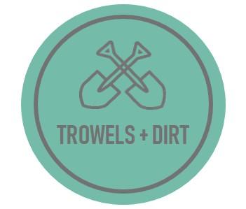 Trowels + Dirt